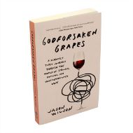 Godforsaken grapes - A slightly tipsy journey through the world of strange, obscure and underappreciated wine - front cover